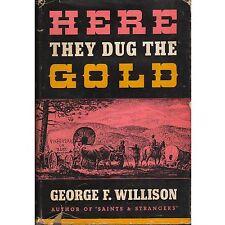 HERE THEY DUG GOLD George F. Willison 1946 HC DJ H1