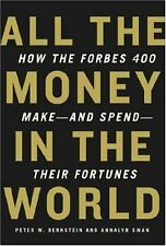 All the Money in the World: How the Forbes 400 Make--and Spend--Their Fortunes b