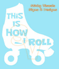"""Roller Skate, Gloss Vinyl Decal, """" This Is How I Roll """" Decal Pick Your Color"""