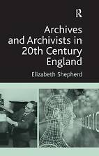 Archives and Archivists in 20th Century England by Shepherd, Elizabeth (Hardback