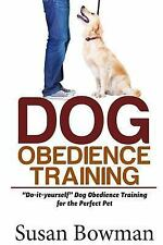 Dog Obedience Training : Do-It-yourself Dog Obedience Training for the...