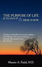 The Purpose of Life : Is to live it and Here Is How by Moneim A. Fadali...