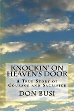 Knockin' on Heaven's Door : A True Story of Courage and Sacrifice by Don Busi.