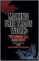 Making Free Trade Work: The Canada-U.S. Agreement (Council on Foreign-ExLibrary