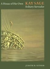 A House of Her Own: Kay Sage, Solitary Surrealist, , Suther, Judith D., Good, 19