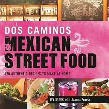 Dos Caminos Mexican Street Food: 120 Authentic Recipes to Make at Home, Stark, I