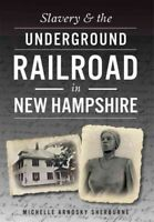 Slavery & the Underground Railroad in New Hampshire, Paperback by Sherburne, ...