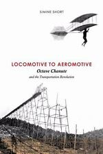 Locomotive to Aeromotive: Octave Chanute and the Transportation-ExLibrary