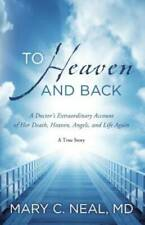To Heaven and Back: A Doctor's Extraordinary Account of Her Death, H - VERY GOOD