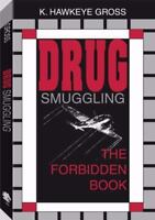 Drug Smuggling: The Forbidden Book by Gross, K. Hawkeye , Paperback