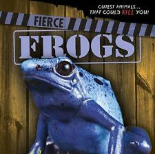Cutest Animals. That Could Kill You!: Fierce Frogs by Eleanor Snyder (2016,.