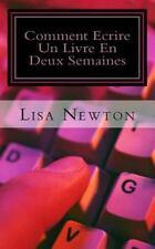 Comment Ecrire un Livre en Deux Semaines : (ou Moins) by Lisa Newton (2014,...