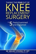 Taking the FEAR Out of Knee Replacement Surgery: Top 5 Fears Examined and Explai