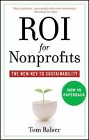 ROI for Nonprofits : The New Key to Sustainability, Paperback by Ralser, Tom,...