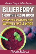 Blueberry Smoothie Recipes Book : Recipes for Detoxification, Weight Loss and...