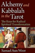 Alchemy and Kabbalah in the Tarot : The Keys of Radical Spiritual...
