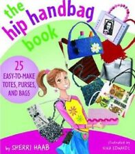 The Hip Handbag Book--25 Easy-to-Make Totes, Purses, and Bags by Sherri Haab