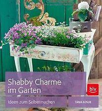 Shabby Charme im Garten: Ideen zum Selbermachen von... | Buch | Zustand sehr gut