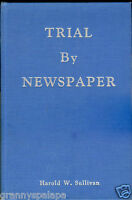 Trial By Newspaper, by; Harold W Sullivan - HC Signed Book - 1961