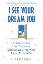 I See Your Dream Job : A Career Intuitive Shows You How to Discover What You...