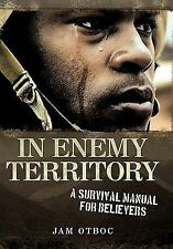 In Enemy Territory: A Survival Manual For Believers: By Jam Otboc