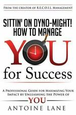 Sittin' on Dyno-Might! How to Manage YOU for Success by Antoine Lane (2013,...