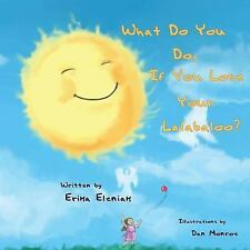 What Do You Do, If You Lose Your Lalabaloo? by Erika Eleniak (2013, Paperback)