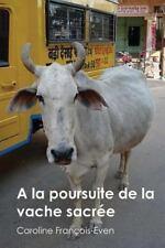 A la Poursuite de la Vache Sacree by Caroline Francois-Even (2014, Paperback)