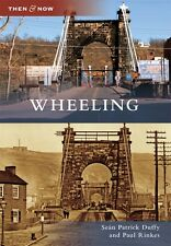Wheeling [Then and Now] [WV] [Arcadia Publishing]