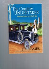 The Country Undertaker - Reminiscences of a Bush Life by Jim Eames
