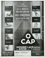 PUBLICITÉ DE PRESSE 1929 O'CAP MOUSSE LAVE SANS EAU ET SÉCHE LES CHEVEUX EN 1 MN