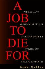 A Job to Die For: Why So Many Americans are Killed, Injured or Made Ill at Work