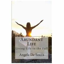 Abundant Life : Living Life to the Full by Angela De Souza (2013, Paperback)