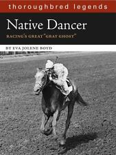 Native Dancer : Thoroughbred Legend : Eva Jolene Boyd : New Softcover  @ZB