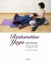 Restorative Yoga : With Assists a Manual for Teachers and Students of Yoga: B...
