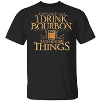 Men's That's What I Do I Drink Bourbon And I Know Things T-Shirt S-6XL