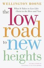 The Low Road to New Heights: What it Takes to Live Like Christ in the Here and N