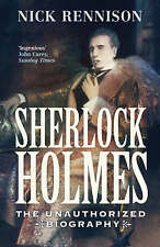 Sherlock Holmes: The Unauthorized Biography by Nick Rennison (Paperback, 2006)