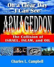 On a Clear Day I Can See Armageddon: The Collision of Israel, Islam, and Oil by