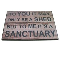 'To You it may only be a Shed but to me it's a Sanctuary Sign Birthday, gifts