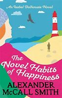 The Novel Habits of Happiness (Isabel Dalhousie Novels), McCall Smith, Alexander