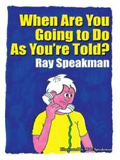 When Are You Going to Do As You're Told? by Ray Speakman (2014, Paperback)