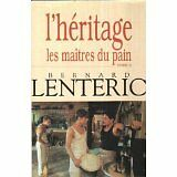 Bernard Lentéric - L'héritage (Les maîtres du pain.) - 1995