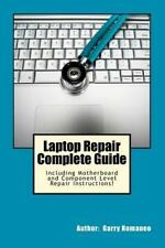 Laptop Repair Complete Guide; Including Motherboard Component Level Repair!: ...
