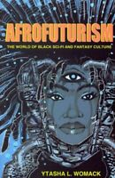 Afrofuturism : The World of Black Sci-Fi and Fantasy Culture, Paperback by Wo...