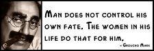 Wall Quote - Groucho Marx - Man does not control his own fate. The women in his