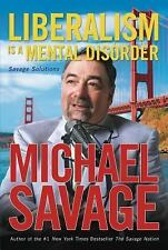 Liberalism Is a Mental Disorder : Savage Solutions by Michael Savage (2005,...