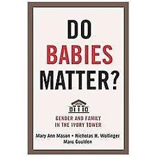 Families in Focus: Do Babies Matter? : Gender and Family in the Ivory Tower...