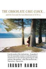 The Chocolate Cake Clock... : And the Lost and the Last Dimension of Al Di La...