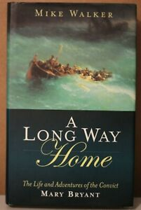A Long Way Home Life and Adventures of the Convict Mary Bryant by Mike Walker